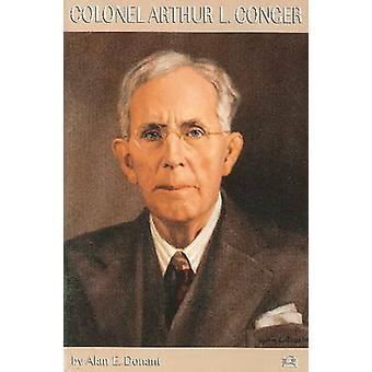 Colonel Arthur L. Conger by Alan E. Donant - 9781557001399 Book