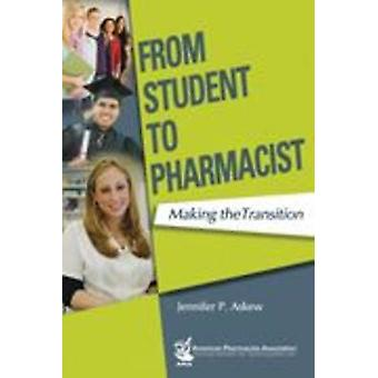 From Student to Pharmacist - Making the Transition by Jennifer P. Aske