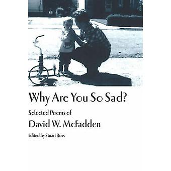 Why are You So Sad? - Selected Poems of David W. McFadden by David W.