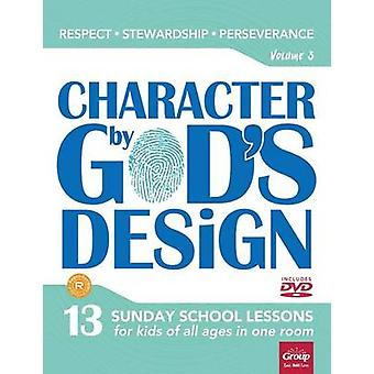Character by God's Design - Volume 3 - Respect - Stewardship - Persever