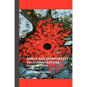 Andy Goldsworthy Touching Nature Special Edition by Malpas & William