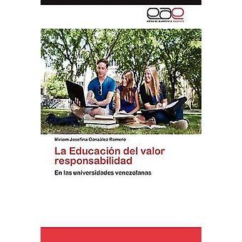La Educacion del Valor Responsabilidad by Gonz Lez Romero & Miriam Josefina