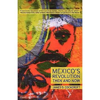 Mexicos Revolution Then and Now by Cockcroft & James D.