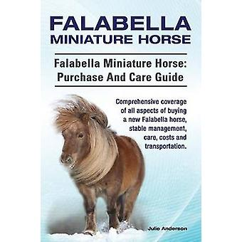 Falabella Miniature Horse. Falabella Miniature horse purchase and care guide. Comprehensive coverage of all aspects of buying a new Falabella stable management care costs and transportation. by Anderson & Julie