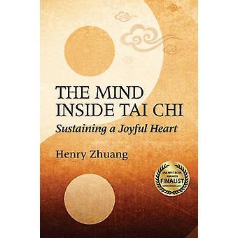 The Mind Inside Tai Chi Chuan - Sustaining a Joyful Heart by Henry Yin