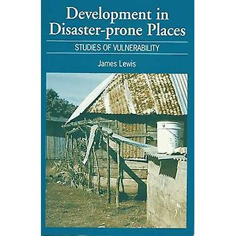 Development in DisasterProne Places Studies of Vulnerability by Lewis & James