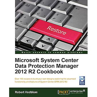Microsoft System Center Data Protection Manager Cookbook by Hedblom & Robert
