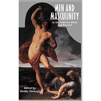 Men and Masculinity in the Hebrew Bible and Beyond by Creanga & Ovidiu