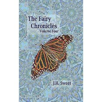 The Fairy Chronicles Volume Four by Sweet & J. H.