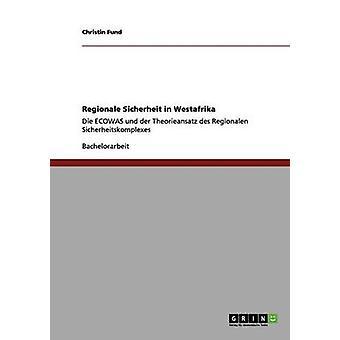 Regionale Sicherheit in WestafrikaDie ECOWAS und der Theorieansatz des Regionalen Sicherheitskomplexes by Fund & Christin