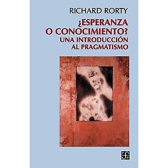 Esperanza O Conocimiento Una Introduccion Al Pragmatismo by Rorty & Richard