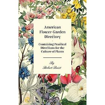 American FlowerGarden Directory Containing Practical Directions for the Culture of Plants by Buist & Robert