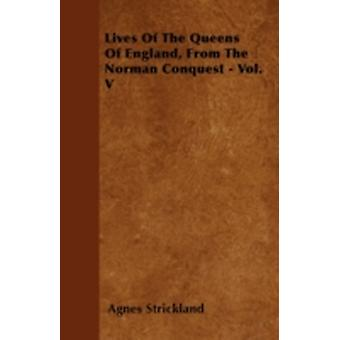 Lives Of The Queens Of England From The Norman Conquest  Vol. V by Strickland & Agnes