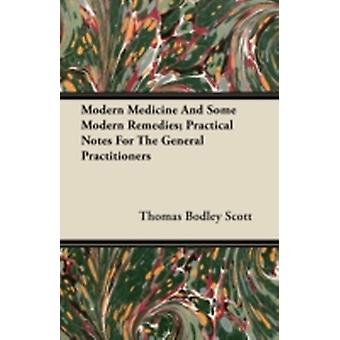 Modern Medicine And Some Modern Remedies Practical Notes For The General Practitioners by Scott & Thomas Bodley