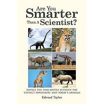 Are You Smarter Than A Scientist Notice the Similarities Between the Extinct Dinosaurs and Todays Animals by Taylor & Edward