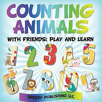 Counting Animals With Friends Play and Learn by Publishing LLC & Speedy