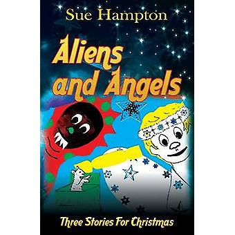 Aliens and Angels Three Stories for Christmas by Hampton & Sue