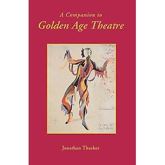 A Companion to Golden Age Theatre by Thacker & Jonathan