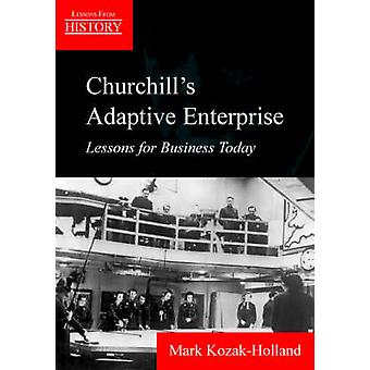 Churchills Adaptive Enterprise Lessons for Business Today by KozakHolland & Mark