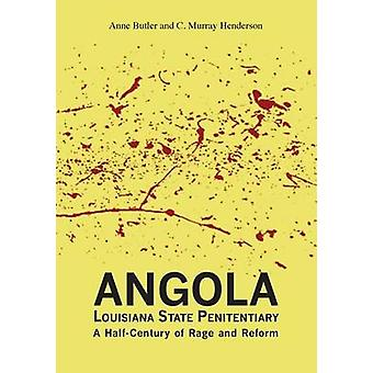 Angola Louisiana State Penitentiary  A HalfCentury of Rage and Reform by Butler & Anne