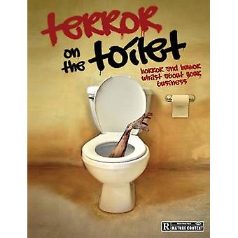 Terror on the Toilet  Horror and Humor Whilst About Your Business by Horvath & Anthony