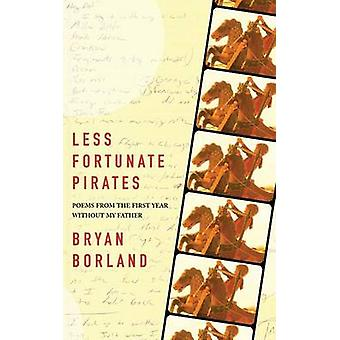 Less Fortunate Pirates Poems from the First Year Without My Father by Borland & Bryan