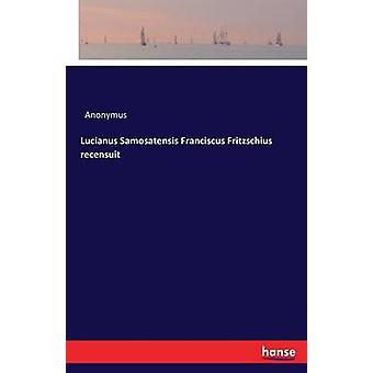 Lucianus Samosatensis Franciscus Fritzschius recensuit by Anonymus