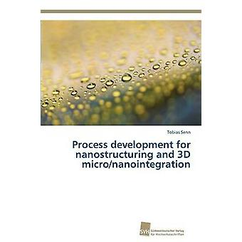 Process development for nanostructuring and 3D micronanointegration by Senn Tobias
