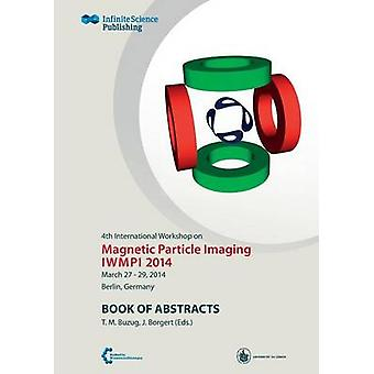 4th International Workshop on Magnetic Particle Imaging by Buzug & Thorsten