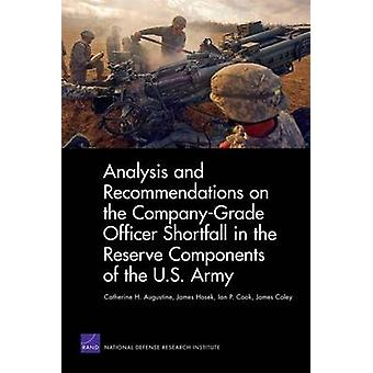 Analysis and Recommendations on the CompanyGrade Officer Shortfall in the Reserve Components of the U.S. Army by Augustine & Catherine H.