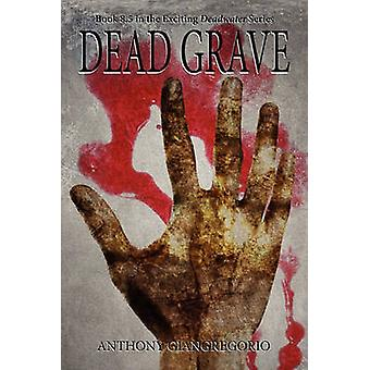 Dead Grave Deadwater Series Book 8.5 by Giangregorio & Anthony