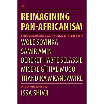 Reimagining PanAfricanism. Distinguished Mwalimu Nyerere Lecture Series 20092013 by Soyinka & Wole