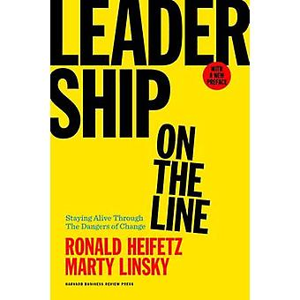 Leadership on the Line With a New Preface  Staying Alive Through the Dangers of Change by Ronald A Heifetz & Marty Linsky
