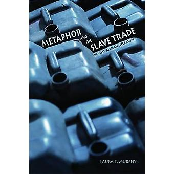 Metaphor and the Slave Trade in West African Literature by Laura T. M