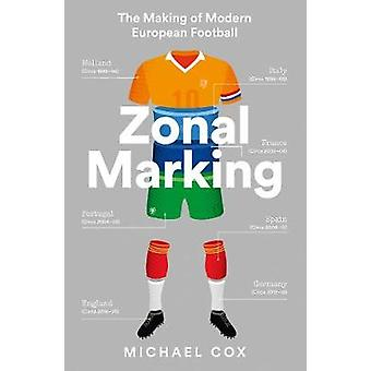Zonal Marking - The Making of Modern European Football by Michael Cox