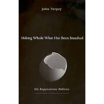 Making Whole What Has Been Smashed - On Reparations Politics by John C