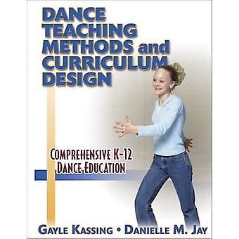 Dance Teaching Methods and Curriculum Design by Gayle Kassing - 97807