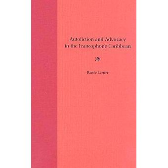 Autofiction and Advocacy in the Francophone Caribbean par Renee Larrie