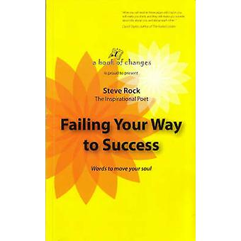 Failing Your Way to Success - Words to Move Your Soul by Steve Rock -