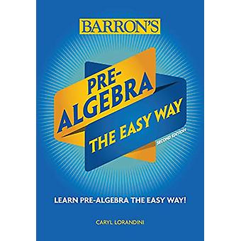 Pre-Algebra - The Easy Way by Caryl Lorandini - 9781438012094 Book