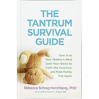 The Tantrum Survival Guide - Tune In to Your Toddler's Mind (and Your