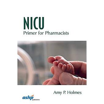 NICU Primer for Pharmacists by Amy P. Holmes - 9781585284757 Book