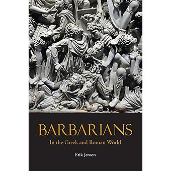 Barbarians in the Greek and Roman World by Erik Jensen - 978162466712