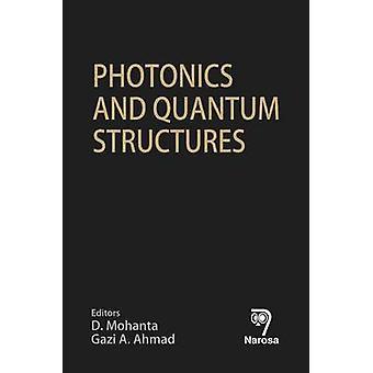 Photonics and Quantum Structures by D. Mohanta - Gazi A. Ahmad - 9788