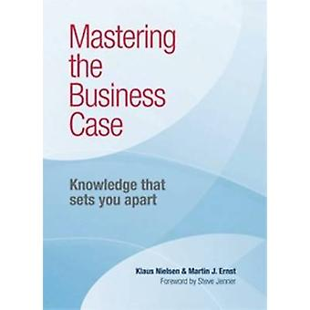 Mastering the Business Case - Knowledge That Sets You Apart by Klaus N