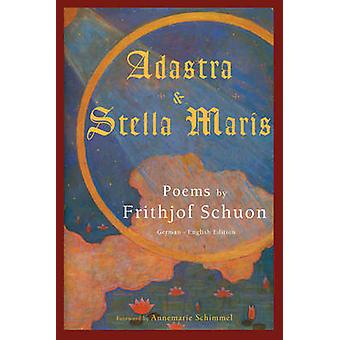 Adastra and Stella Maris - Poems by Frithjof Schuon by Frithjof Schuon