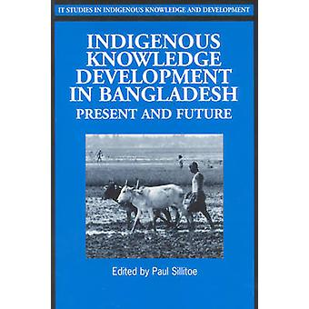 Indigenous Knowledge Development in Bangladesh - Present and Future by