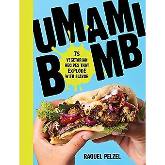 Umami Bomb - 75 Vegetarian Recipes That Explode with Flavour by Raquel