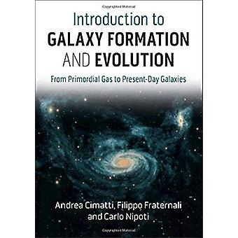 Introduction to Galaxy Formation and Evolution - From Primordial Gas t