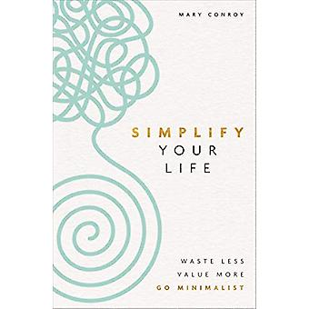 Simplify Your Life - Waste Less - Value More - Go Minimalist by Mary C